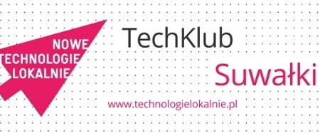 6. spotkanie TechKlub Suwałki!