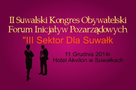 """II Suwalski Kongres Obywatelski – Forum Inicjatyw Pozarządowych """"III Sektor dla Suwałk"""""""